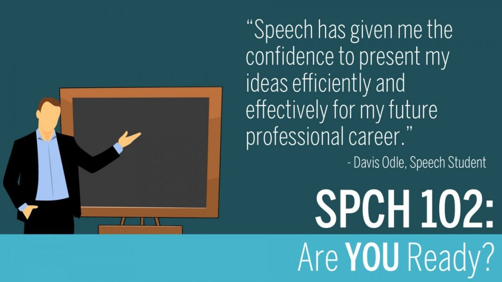 Speech has given me the confidence to present my ideas efficiently and effectively for my future professional career, quote by Davis Odle, a former Speech Student. SPCH 102, Are you ready? A cartoon of a male professor in a black suit pointing a blank chalkboard.